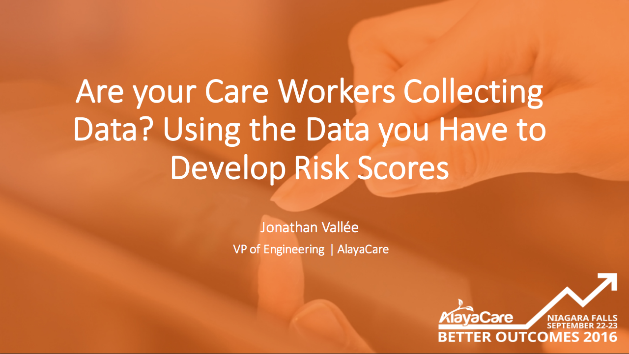 Are your Care Workers Collecting Data? Using the Data you Have to Develop Risk Scores