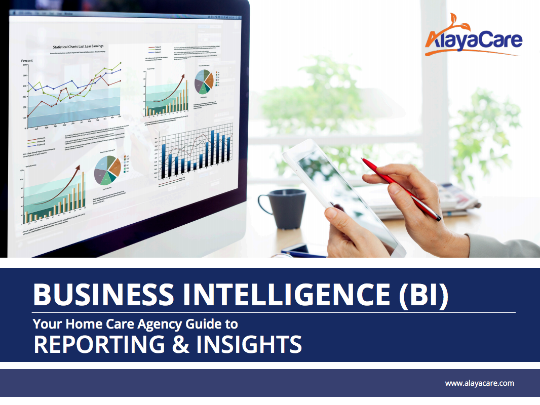 Business Intelligence (BI): Your Home Care Agency e-Guide to Reporting & Insights