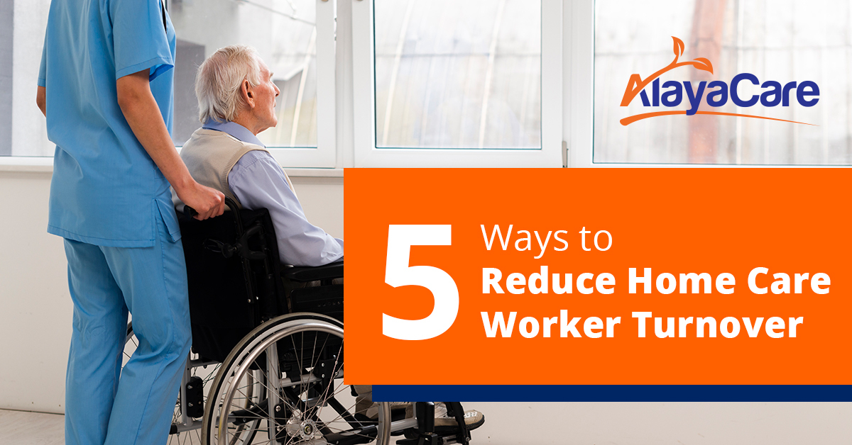 5 Ways to Reduce Home Care Worker Turnover