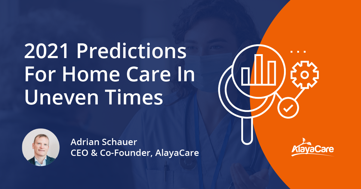 2021 Predictions for Home Care in Uneven Times