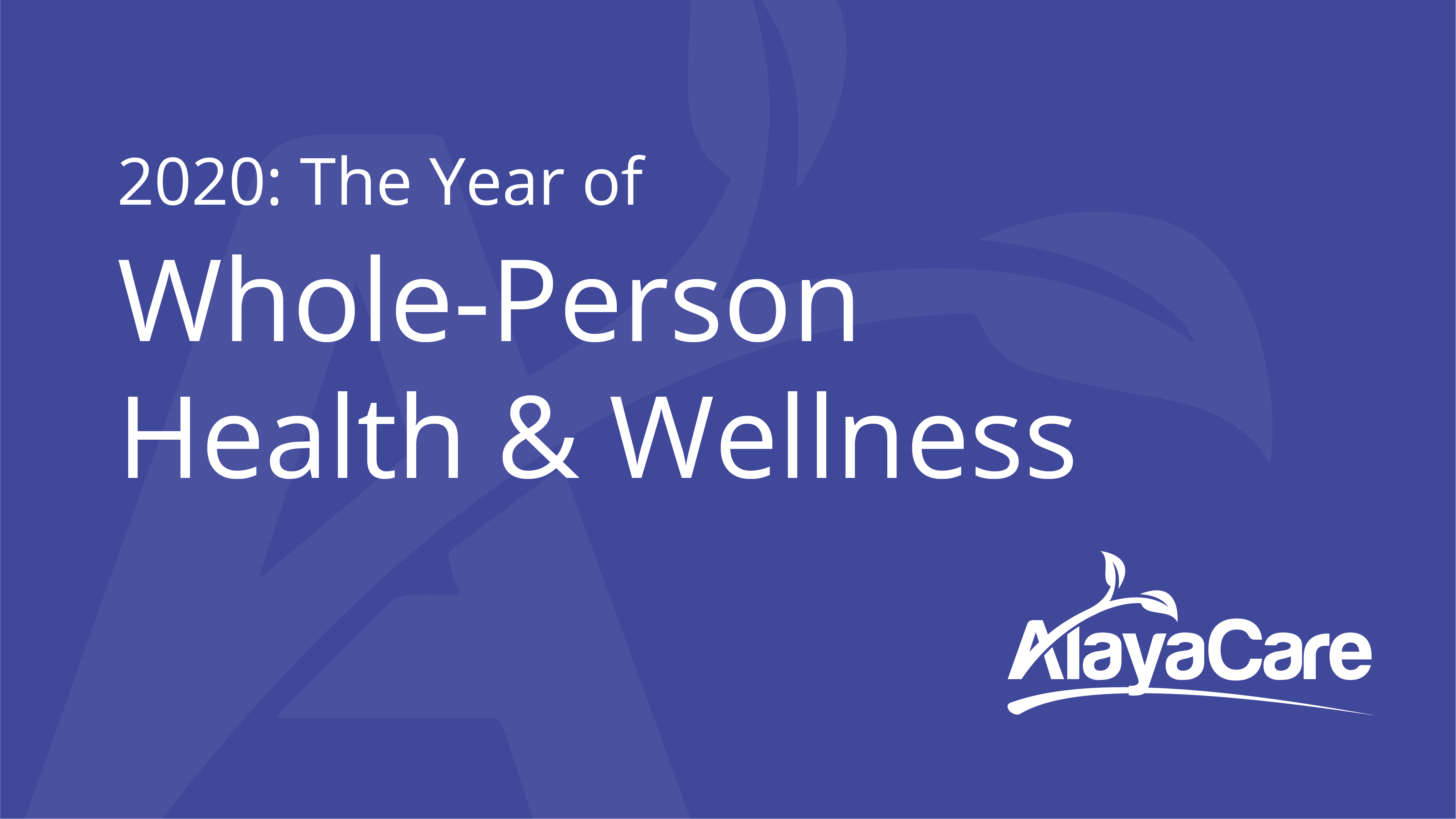 2020: The Year of Whole-Person Health and Wellness