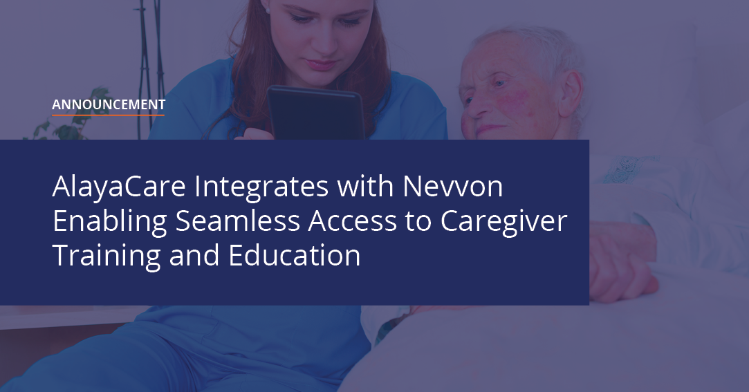 AlayaCare Integrates with Nevvon Enabling Seamless Access to Caregiver Training and Education